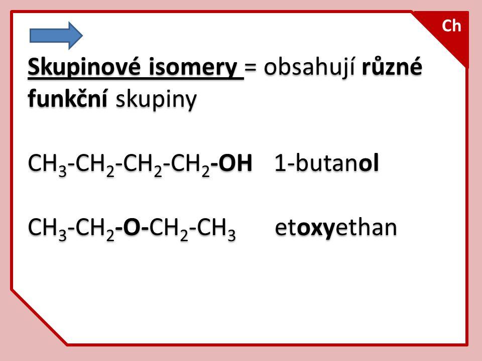 Skupinové isomery = obsahují různé funkční skupiny