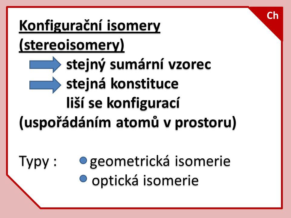 Konfigurační isomery (stereoisomery) stejný sumární vzorec