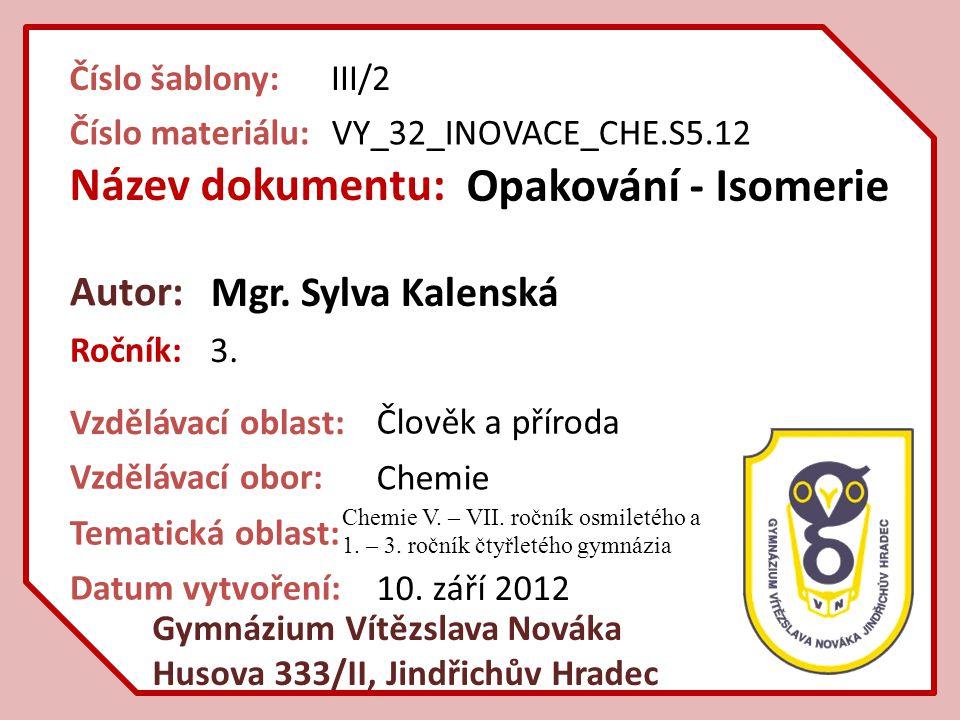 Název dokumentu: Opakování - Isomerie Autor: Mgr. Sylva Kalenská