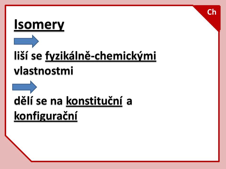 Isomery liší se fyzikálně-chemickými vlastnostmi