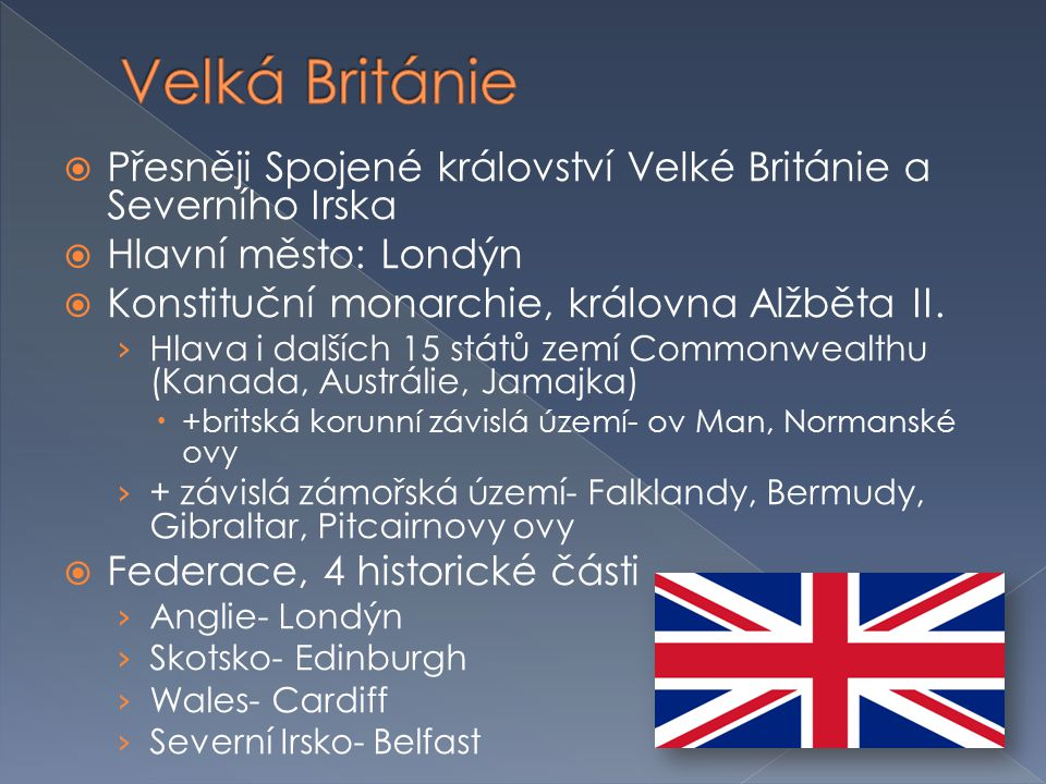 Velká Británie Přesněji Spojené království Velké Británie a Severního Irska. Hlavní město: Londýn.