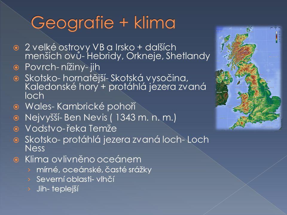 Geografie + klima 2 velké ostrovy VB a Irsko + dalších menších ovů- Hebridy, Orkneje, Shetlandy. Povrch- nížiny- jih.