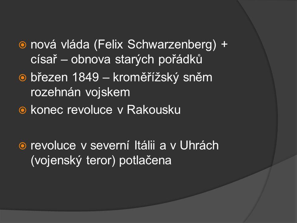 nová vláda (Felix Schwarzenberg) + císař – obnova starých pořádků