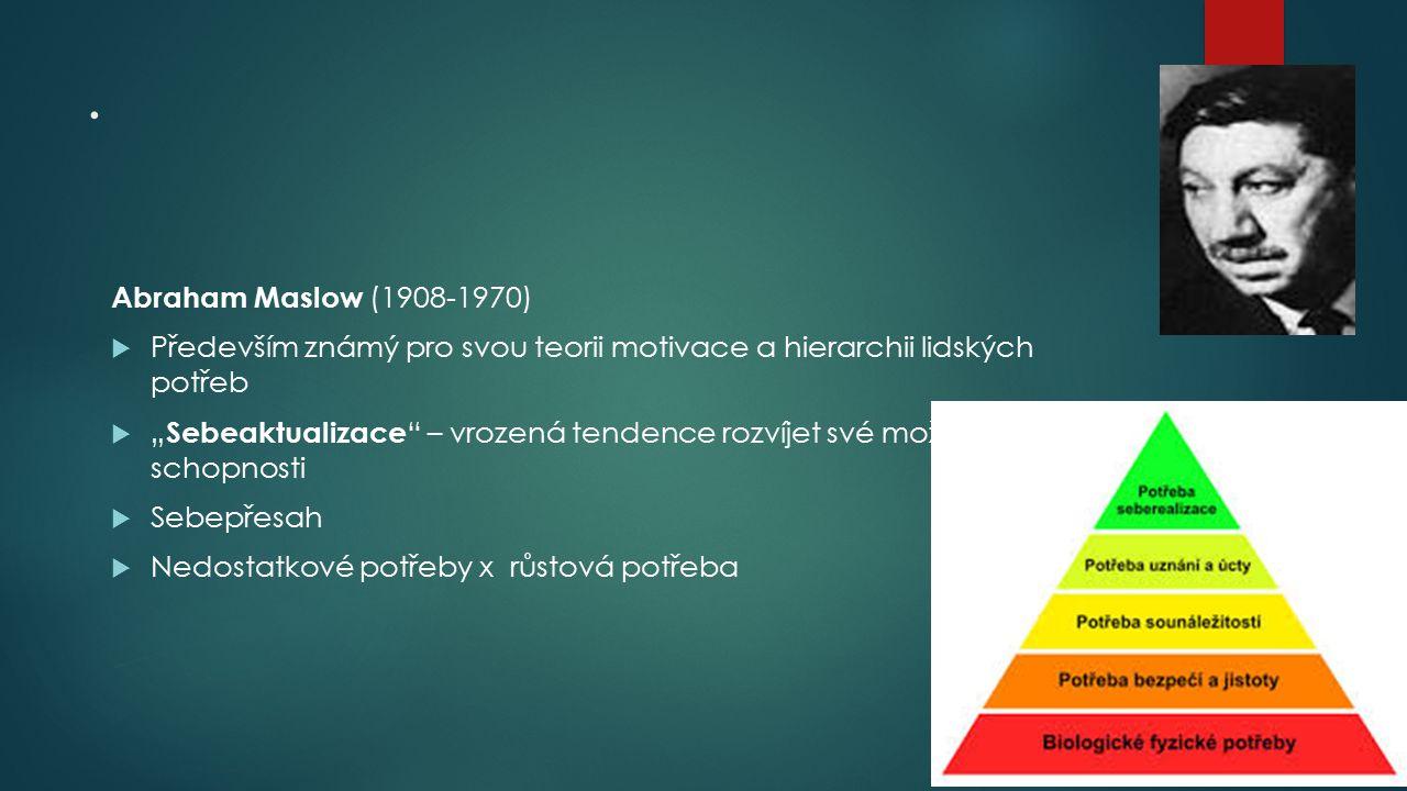 . Abraham Maslow (1908-1970) Především známý pro svou teorii motivace a hierarchii lidských potřeb.