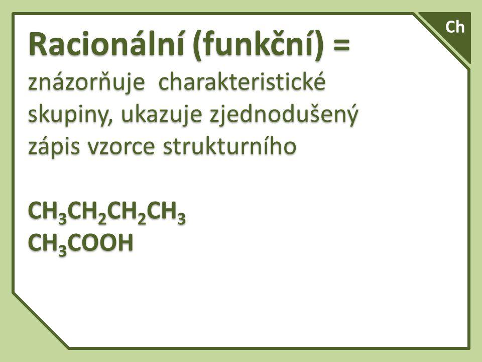 Ch Racionální (funkční) = znázorňuje charakteristické skupiny, ukazuje zjednodušený zápis vzorce strukturního.