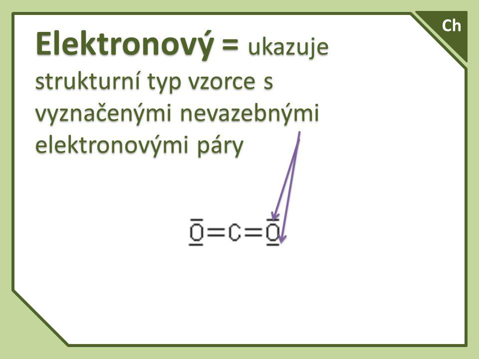 Ch Elektronový = ukazuje strukturní typ vzorce s vyznačenými nevazebnými elektronovými páry