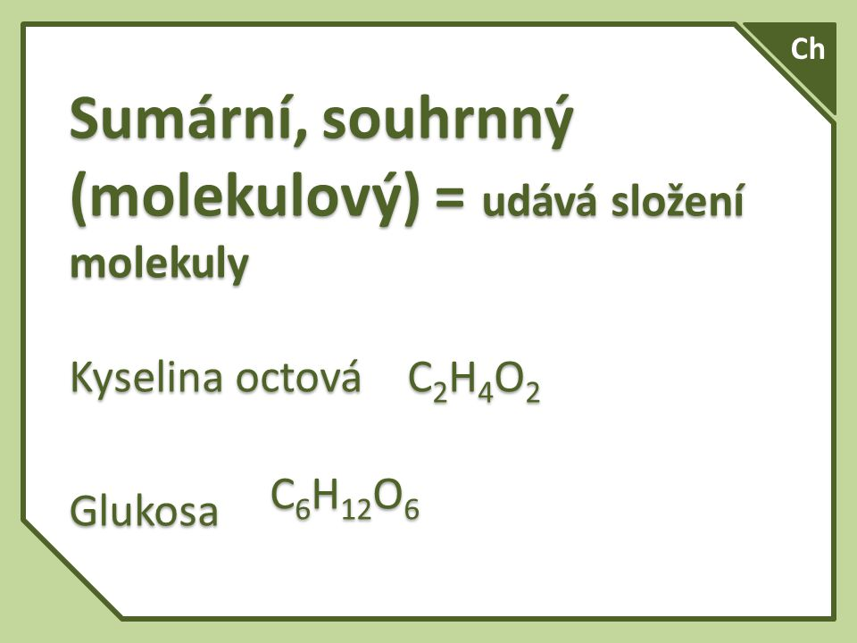 Ch Sumární, souhrnný (molekulový) = udává složení molekuly.