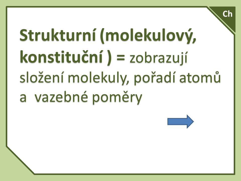 Ch Strukturní (molekulový, konstituční ) = zobrazují složení molekuly, pořadí atomů a vazebné poměry.