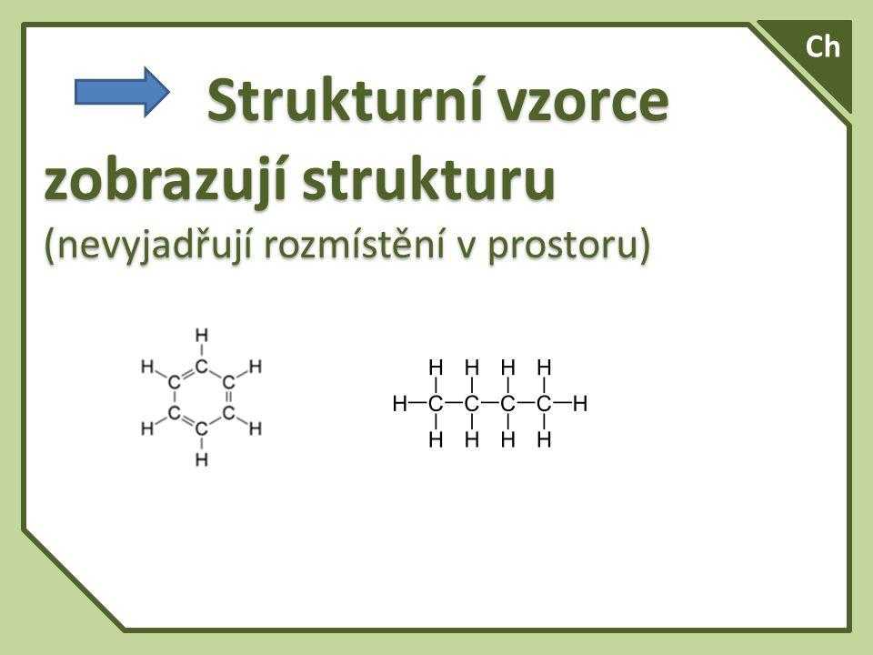 Ch Strukturní vzorce zobrazují strukturu (nevyjadřují rozmístění v prostoru)