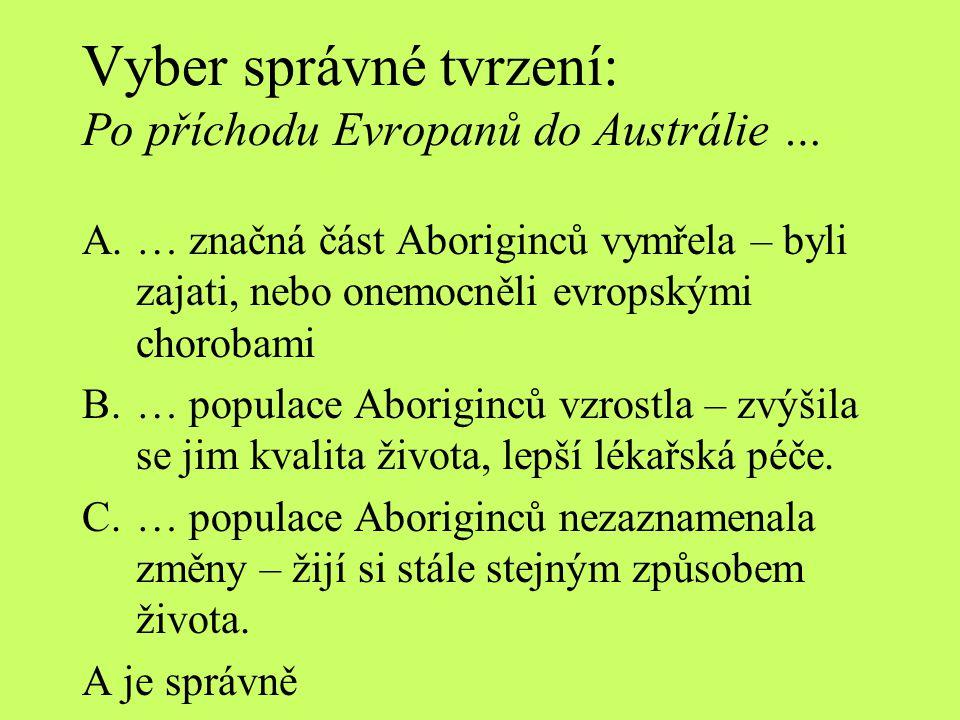 Vyber správné tvrzení: Po příchodu Evropanů do Austrálie …