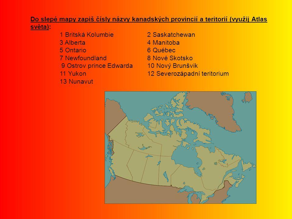 Do slepé mapy zapiš čísly názvy kanadských provincií a teritorií (využij Atlas světa):