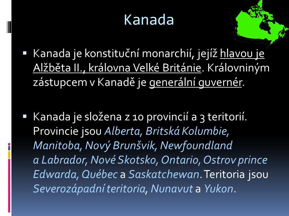 Kanada Kanada je konstituční monarchií, jejíž hlavou je Alžběta II., královna Velké Británie. Královniným zástupcem v Kanadě je generální guvernér.