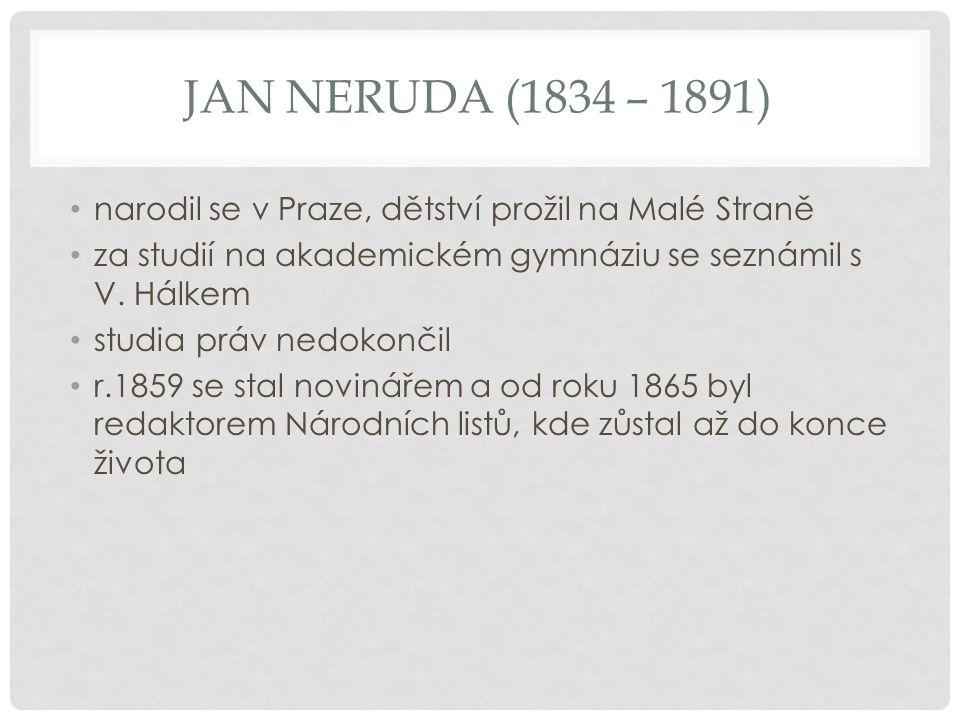 Jan Neruda (1834 – 1891) narodil se v Praze, dětství prožil na Malé Straně. za studií na akademickém gymnáziu se seznámil s V. Hálkem.