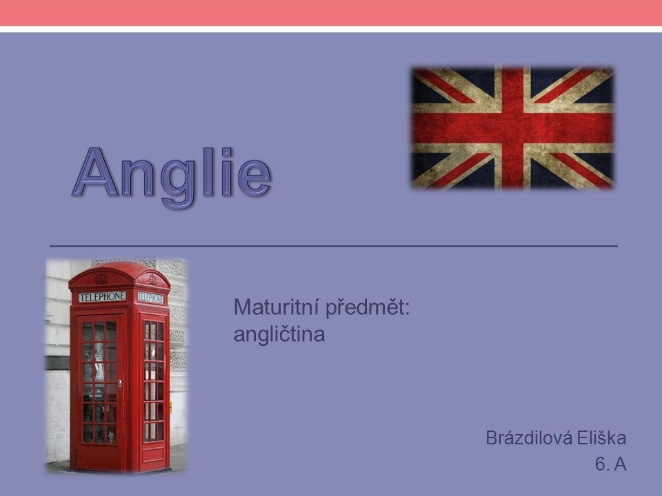 Anglie Maturitní předmět: angličtina Brázdilová Eliška 6. A