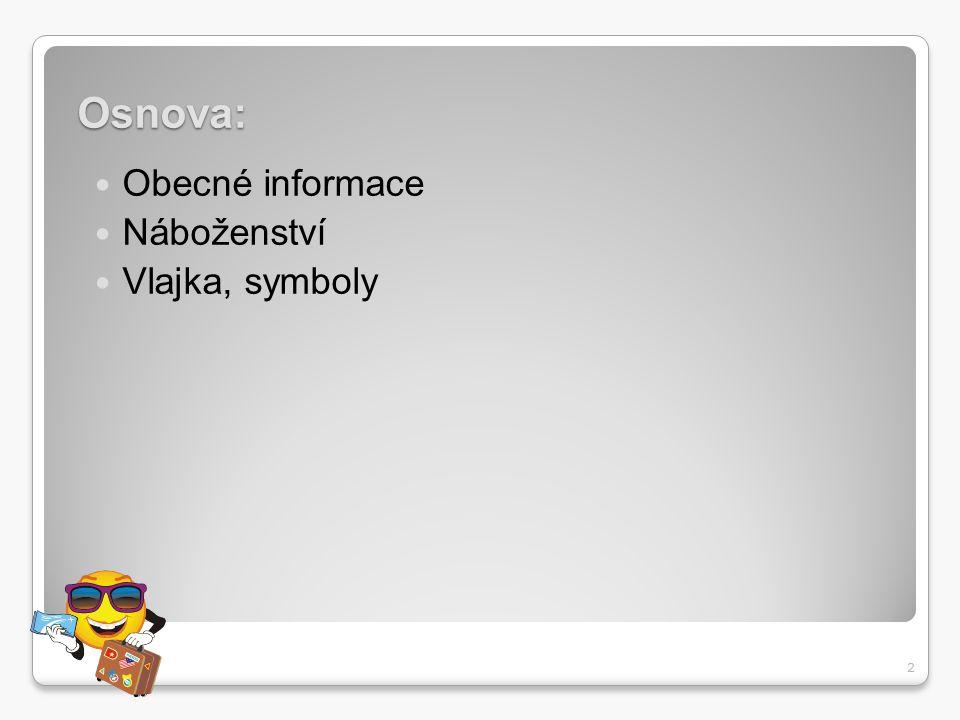 Osnova: Obecné informace Náboženství Vlajka, symboly