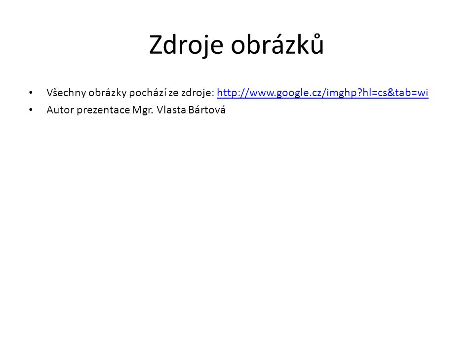 Zdroje obrázků Všechny obrázky pochází ze zdroje: http://www.google.cz/imghp hl=cs&tab=wi.