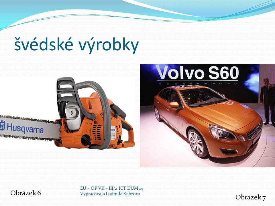 švédské výrobky Obrázek 6 Obrázek 7 EU – OP VK – III/2 ICT DUM 14