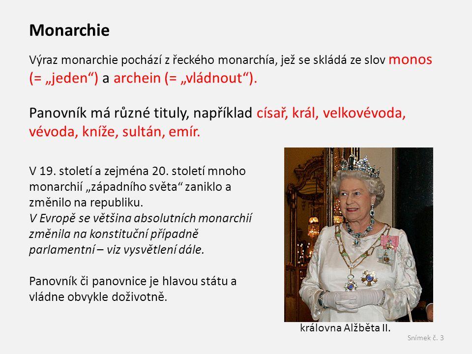 """Monarchie Výraz monarchie pochází z řeckého monarchía, jež se skládá ze slov monos (= """"jeden ) a archein (= """"vládnout )."""
