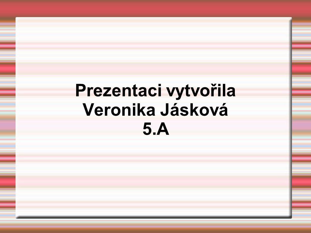 Prezentaci vytvořila Veronika Jásková 5.A