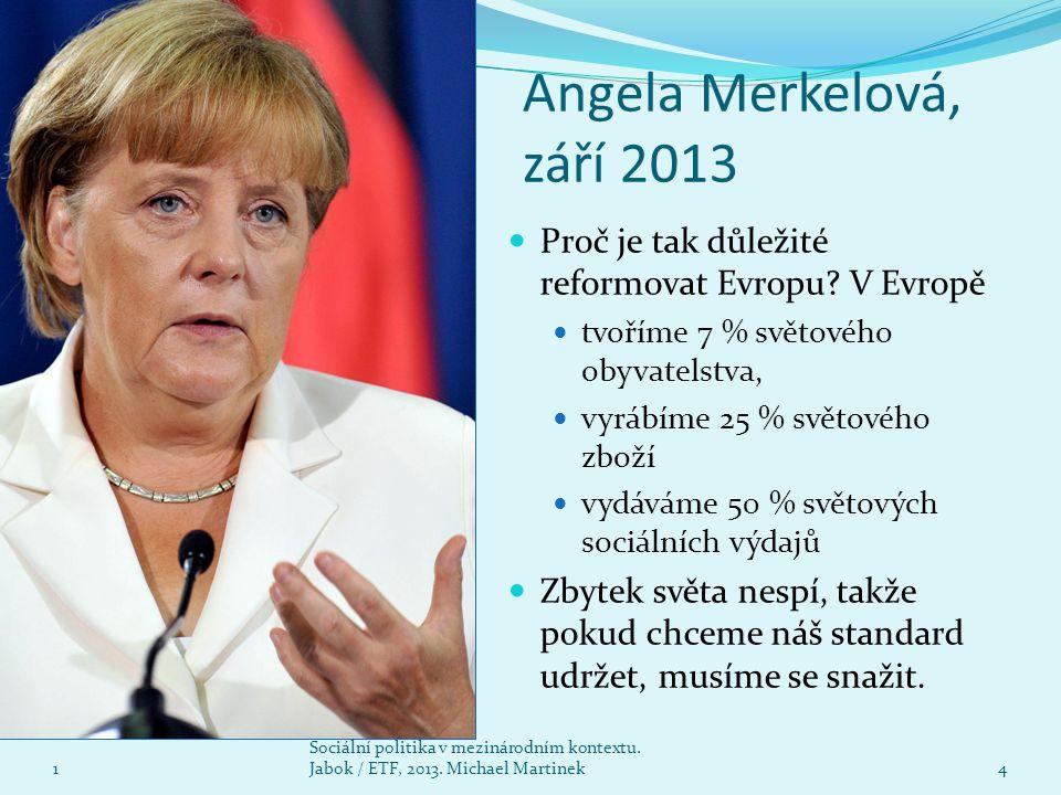 Angela Merkelová, září 2013 Proč je tak důležité reformovat Evropu V Evropě. tvoříme 7 % světového obyvatelstva,
