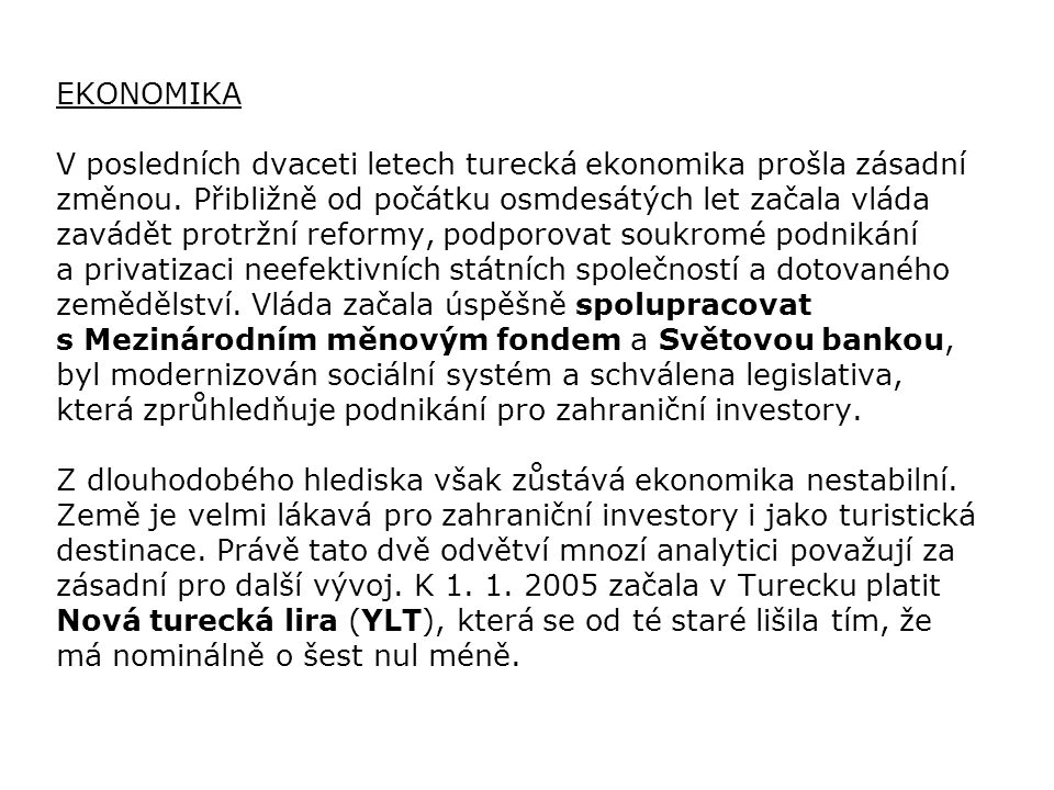 EKONOMIKA V posledních dvaceti letech turecká ekonomika prošla zásadní změnou.