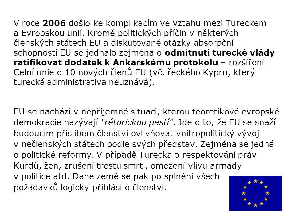 V roce 2006 došlo ke komplikacím ve vztahu mezi Tureckem a Evropskou unií. Kromě politických příčin v některých členských státech EU a diskutované otázky absorpční schopnosti EU se jednalo zejména o odmítnutí turecké vlády ratifikovat dodatek k Ankarskému protokolu – rozšíření Celní unie o 10 nových členů EU (vč. řeckého Kypru, který turecká administrativa neuznává).
