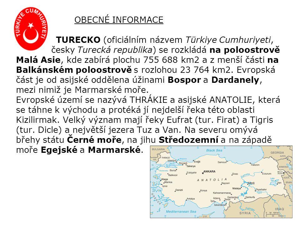 OBECNÉ INFORMACE TURECKO (oficiálním názvem Türkiye Cumhuriyeti, česky Turecká republika) se rozkládá na poloostrově Malá Asie, kde zabírá plochu 755 688 km2 a z menší části na Balkánském poloostrově s rozlohou 23 764 km2.