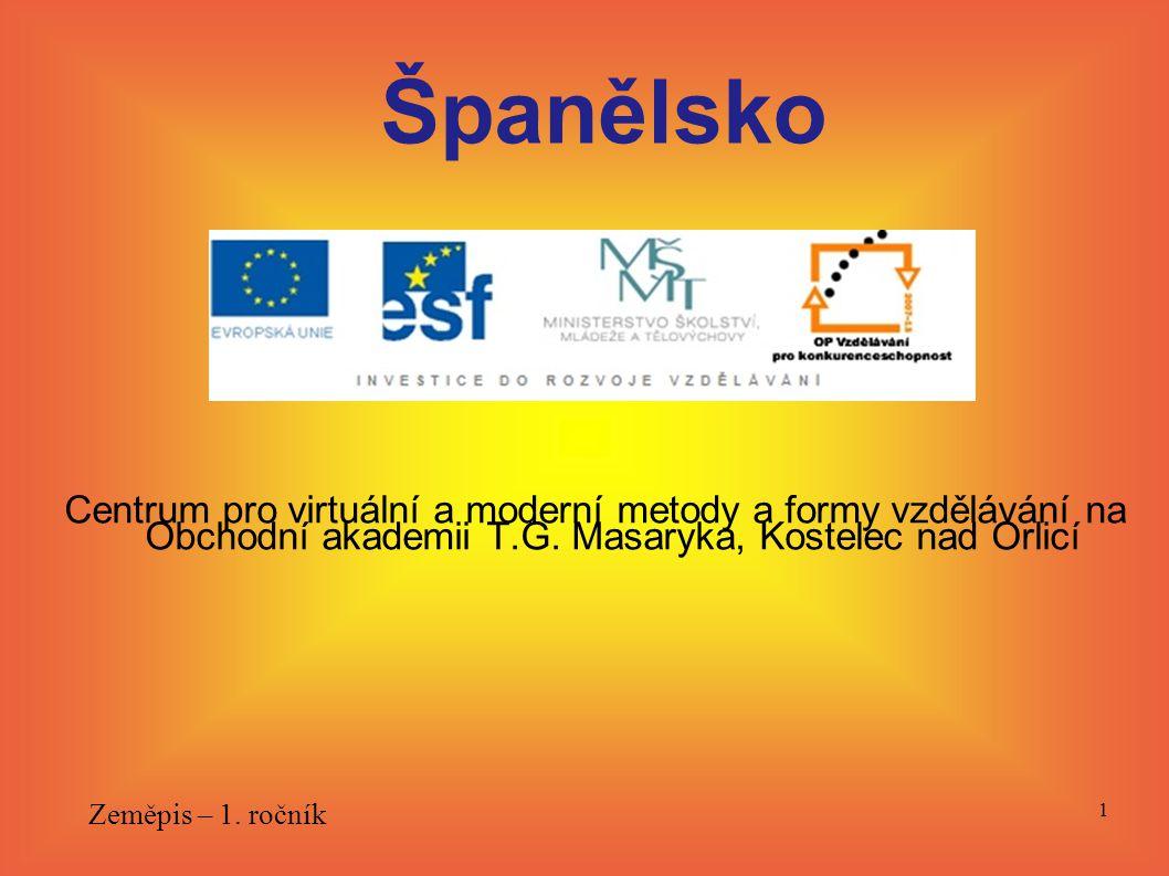 Španělsko Centrum pro virtuální a moderní metody a formy vzdělávání na Obchodní akademii T.G. Masaryka, Kostelec nad Orlicí.