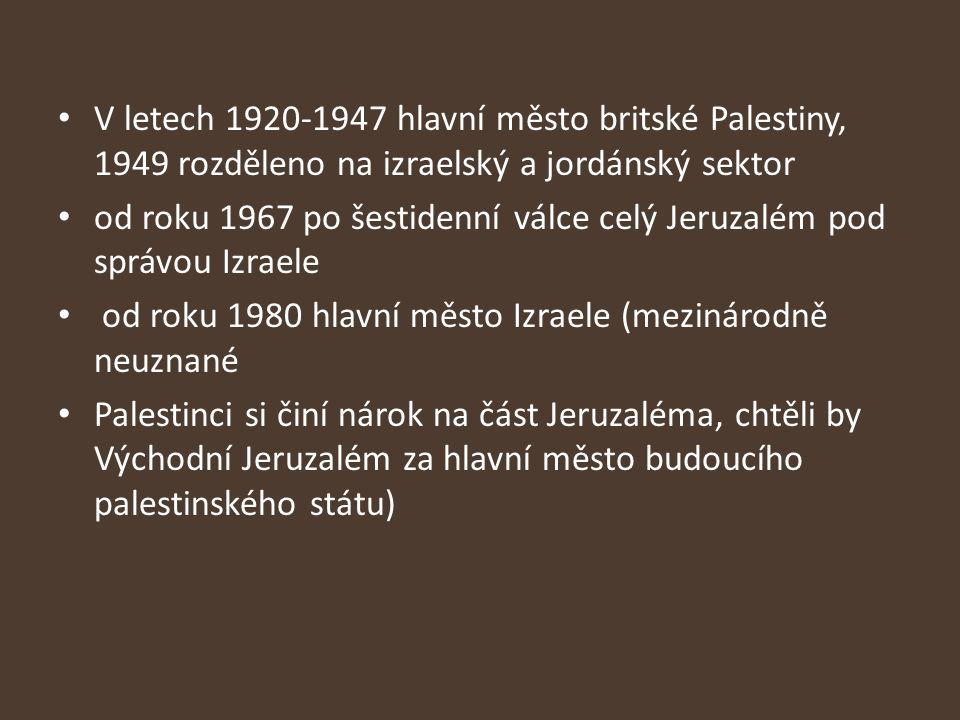 V letech 1920-1947 hlavní město britské Palestiny, 1949 rozděleno na izraelský a jordánský sektor