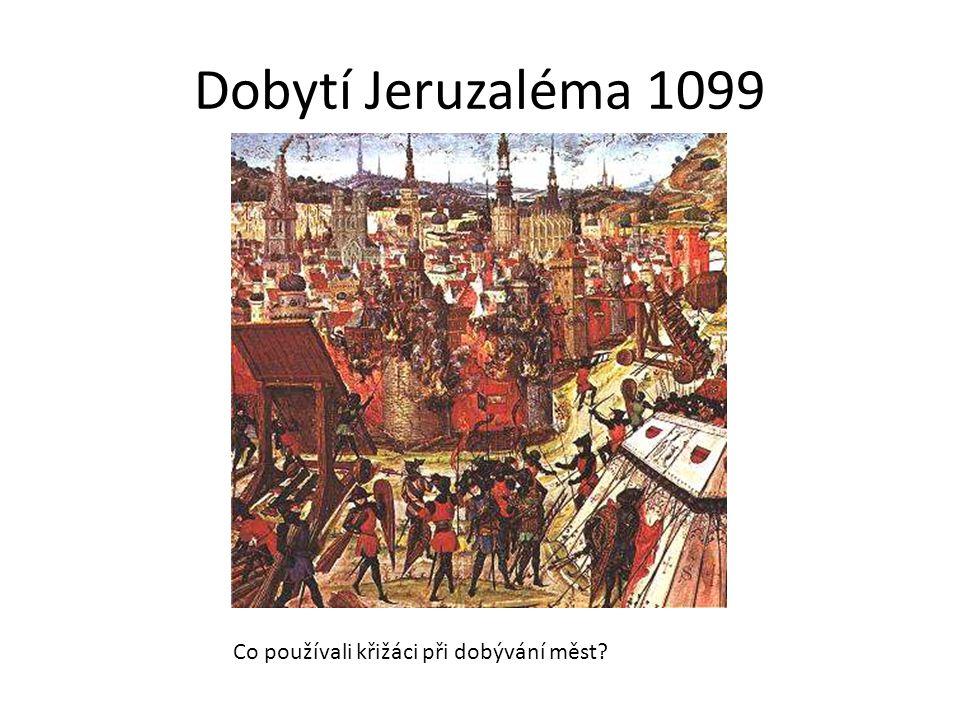 Dobytí Jeruzaléma 1099 Co používali křižáci při dobývání měst