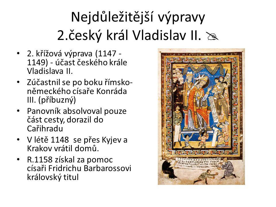 Nejdůležitější výpravy 2.český král Vladislav II. 