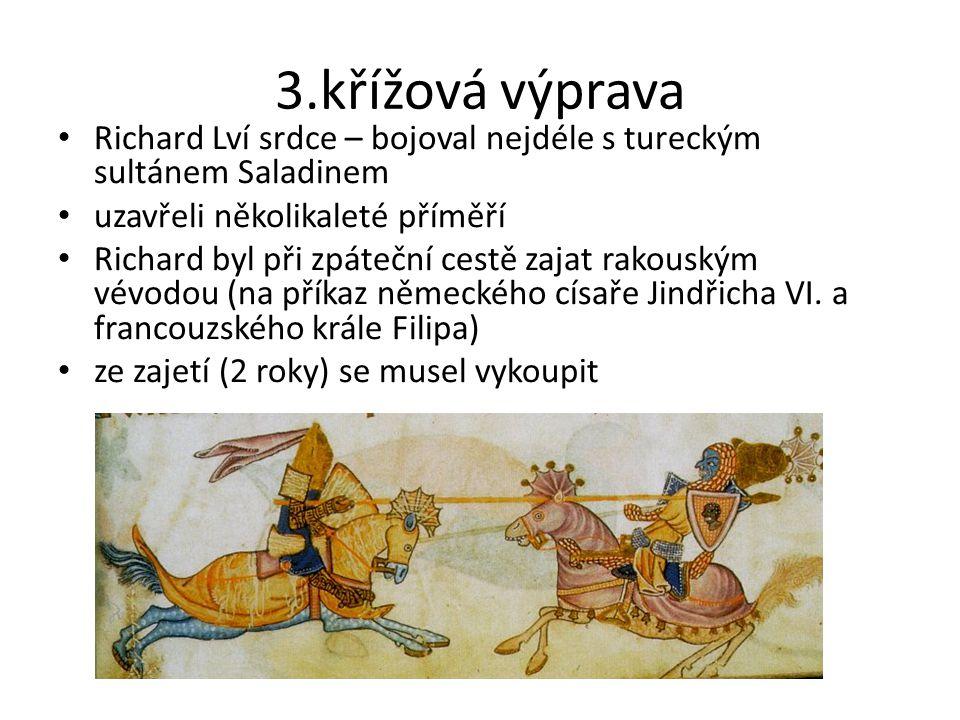 3.křížová výprava Richard Lví srdce – bojoval nejdéle s tureckým sultánem Saladinem. uzavřeli několikaleté příměří.