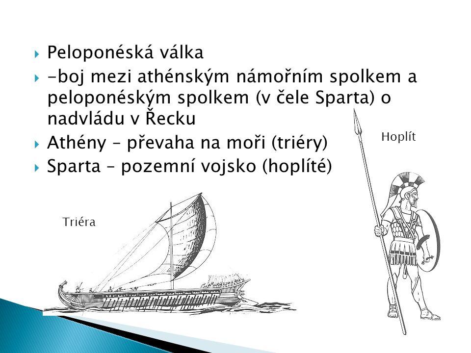 Athény – převaha na moři (triéry) Sparta – pozemní vojsko (hoplíté)