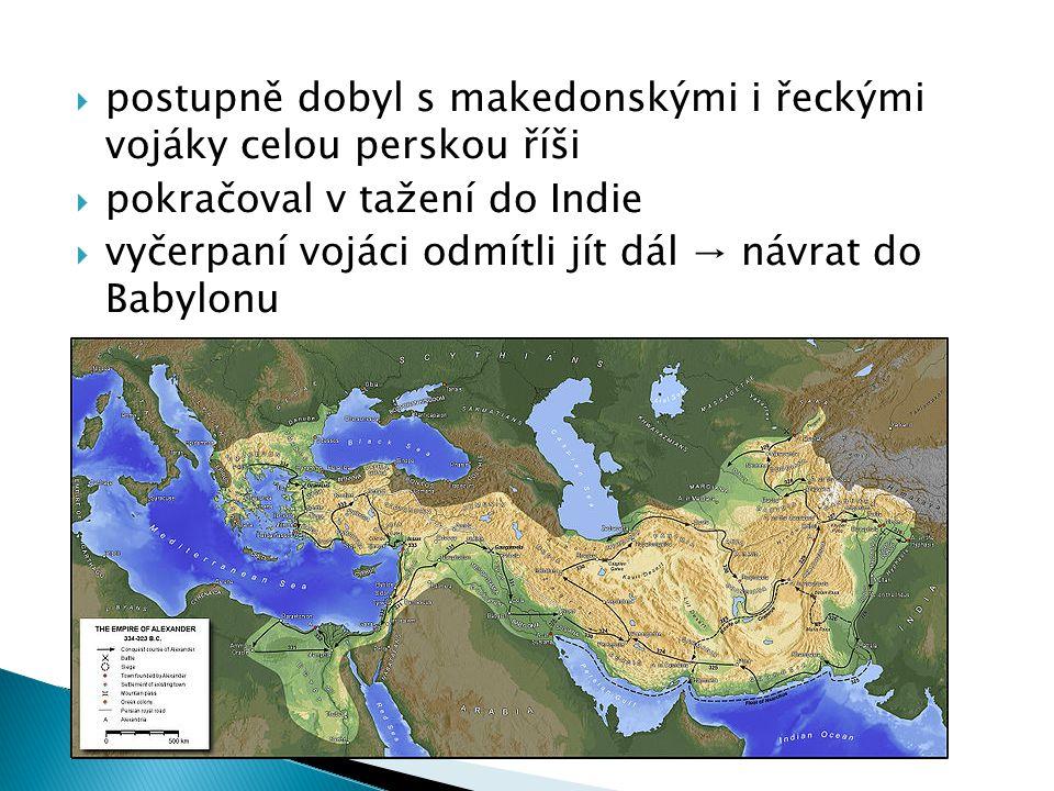 postupně dobyl s makedonskými i řeckými vojáky celou perskou říši