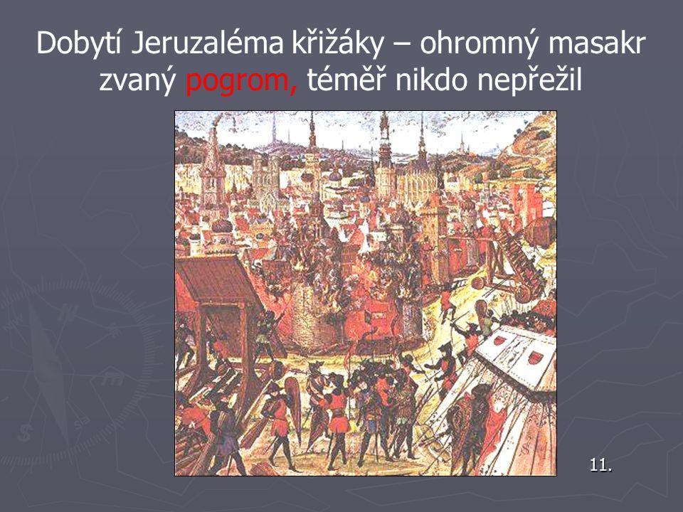 Dobytí Jeruzaléma křižáky – ohromný masakr zvaný pogrom, téměř nikdo nepřežil