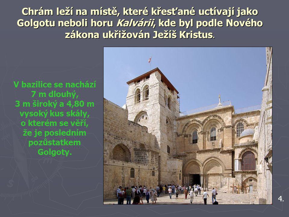 V bazilice se nachází 7 m dlouhý, že je posledním pozůstatkem Golgoty.