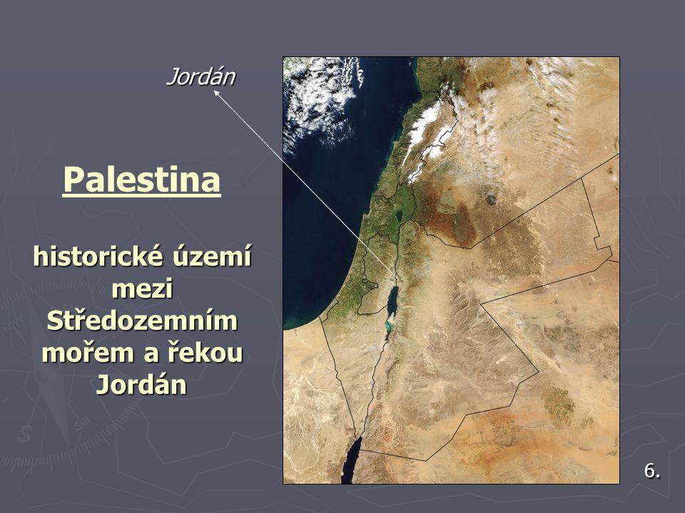 Palestina historické území mezi Středozemním mořem a řekou Jordán