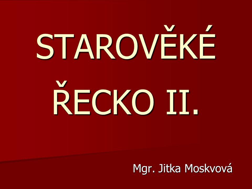STAROVĚKÉ ŘECKO II. Mgr. Jitka Moskvová