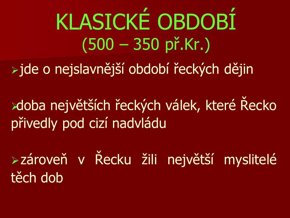 KLASICKÉ OBDOBÍ (500 – 350 př.Kr.)
