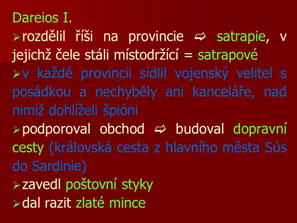 Dareios I. rozdělil říši na provincie  satrapie, v jejichž čele stáli místodržící = satrapové.