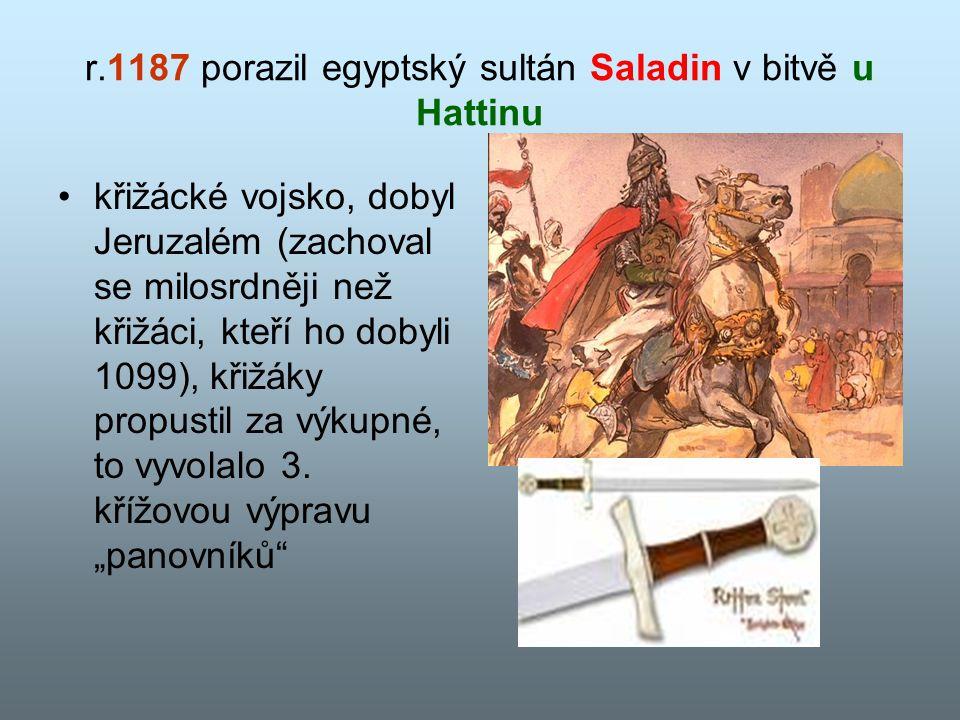 r.1187 porazil egyptský sultán Saladin v bitvě u Hattinu