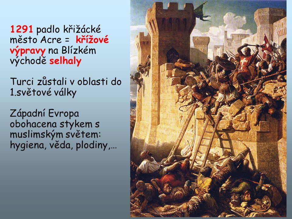 1291 padlo křižácké město Acre = křížové výpravy na Blízkém východě selhaly