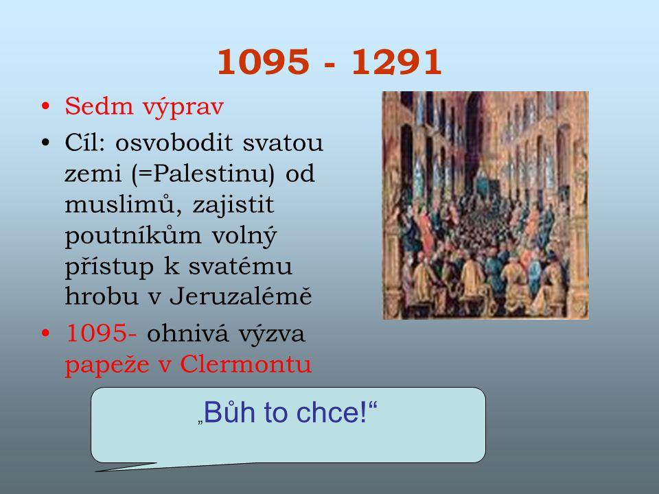 1095 - 1291 Sedm výprav. Cíl: osvobodit svatou zemi (=Palestinu) od muslimů, zajistit poutníkům volný přístup k svatému hrobu v Jeruzalémě.