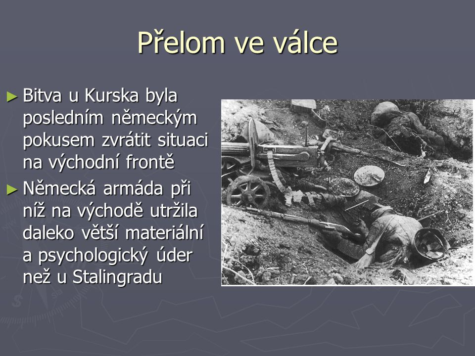 Přelom ve válce Bitva u Kurska byla posledním německým pokusem zvrátit situaci na východní frontě.