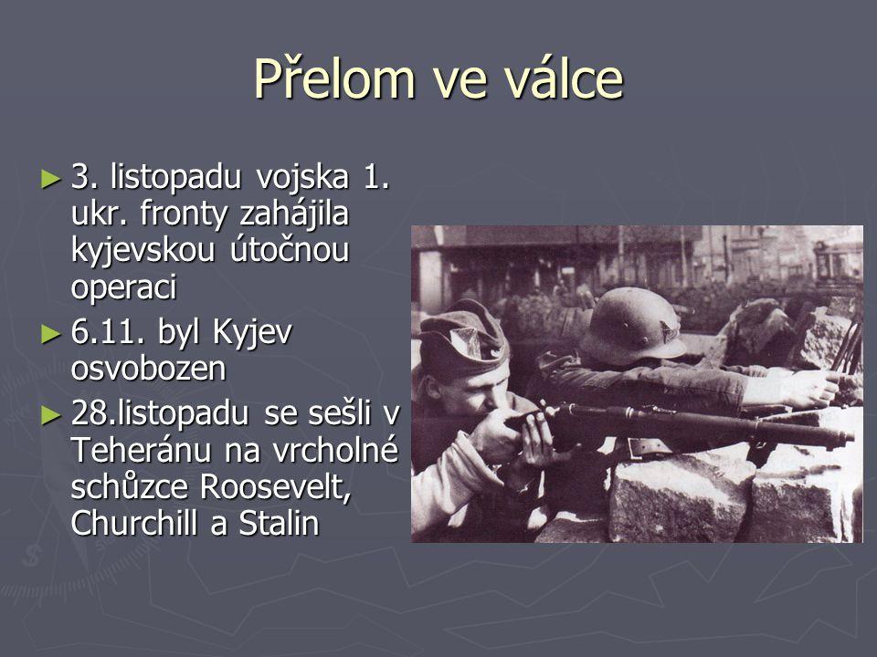 Přelom ve válce 3. listopadu vojska 1. ukr. fronty zahájila kyjevskou útočnou operaci. 6.11. byl Kyjev osvobozen.