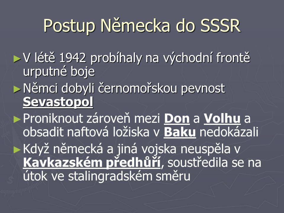 Postup Německa do SSSR V létě 1942 probíhaly na východní frontě urputné boje. Němci dobyli černomořskou pevnost Sevastopol.