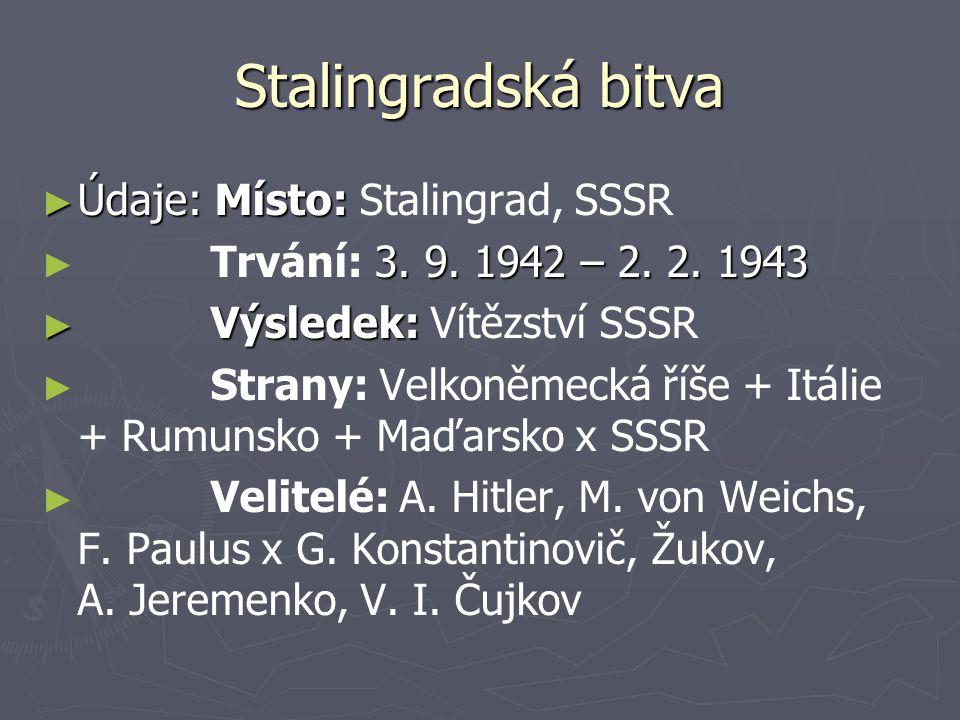 Stalingradská bitva Údaje: Místo: Stalingrad, SSSR