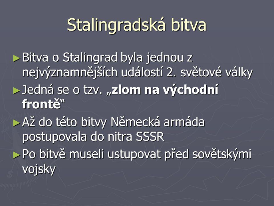 """Stalingradská bitva Bitva o Stalingrad byla jednou z nejvýznamnějších událostí 2. světové války. Jedná se o tzv. """"zlom na východní frontě"""