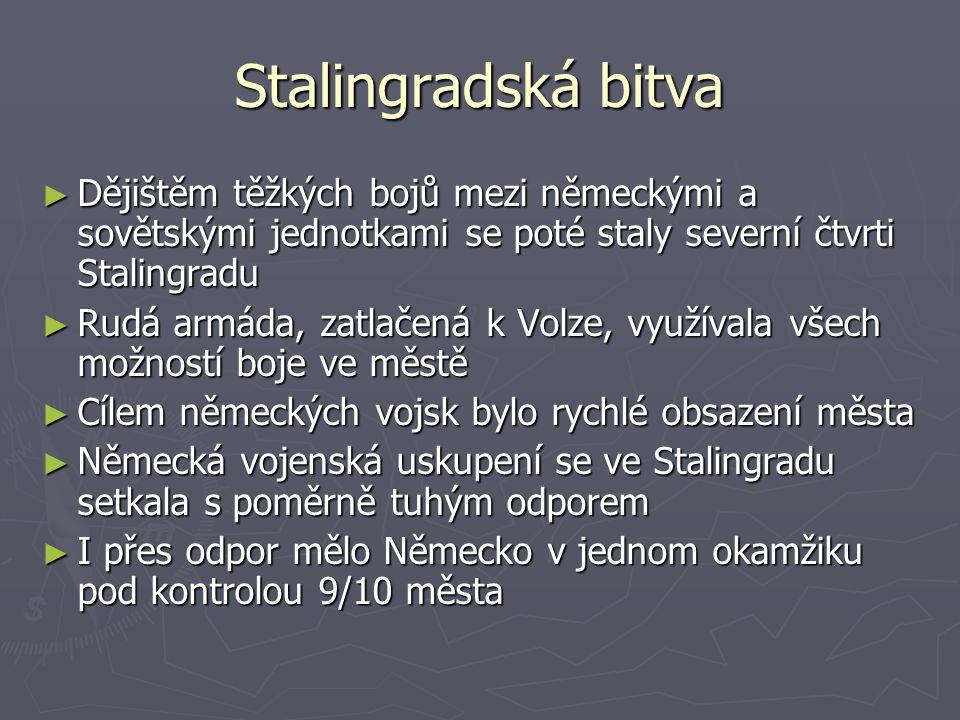 Stalingradská bitva Dějištěm těžkých bojů mezi německými a sovětskými jednotkami se poté staly severní čtvrti Stalingradu.