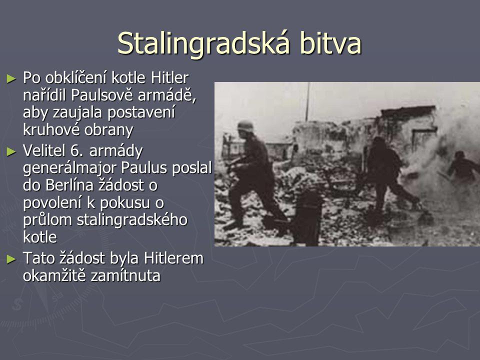 Stalingradská bitva Po obklíčení kotle Hitler nařídil Paulsově armádě, aby zaujala postavení kruhové obrany.